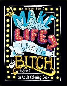 Make Life Your Bitch Motivational Adult Coloring Book Turn Stress Into Success Midnight Edition