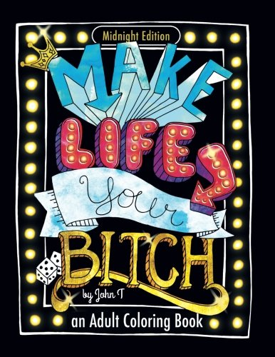 Make Life Your Bitch  Motivational Adult Coloring Book  Turn Your Stress Into Success   Midnight Edition