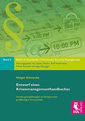 Entwurf eines Krisenmanagementhandbuches: Handlungsempfehlungen am Beispiel eines großflächigen Stromausfalls (Kriminalistik, IT-Forensik, Security-Management)