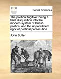 The Political Fugitive, John Butler, 1171473079