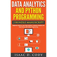 Data Analytics and Python Programming 2 Bundle Manuscript: Beginners Guide to Learn Data Analytics, Predictive Analytics and Data Science with Python Programming ... Freedom and Data Driven Book Book 8)