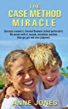 The Case Method Miracle: Socrates created it. Harvard Business School perfected it. We parent with it; anyone, anywhere, anytime. Kids get grit and wise judgment.