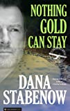 Front cover for the book Nothing Gold Can Stay by Dana Stabenow