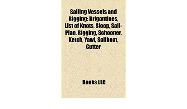 Sailing Vessels and Rigging: List of Knots, Sloop, Sail-Plan