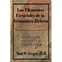Los Elementos Esenciales de la Gramatica Hebrea (Spanish Edition)