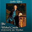 The Wicked Cousin: Rockliffe, Book 4 Audiobook by Stella Riley Narrated by Alex Wyndham