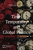 Time, Temporality and Global Politics (E-IR Edited Collections)