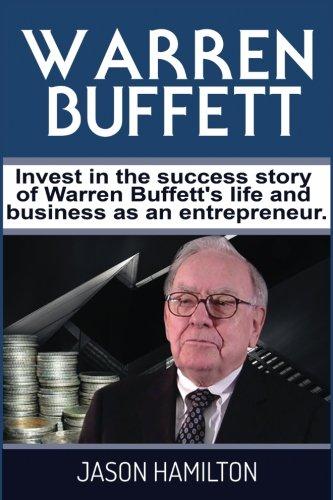 Warren Buffett: Invest in the success story of Warren Buffett's life and business as an entrepreneur.