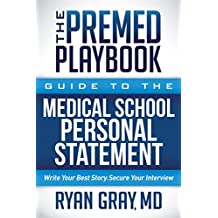 The Premed Playbook: Guide to the Medical School Personal Statement: Write Your Best Story. Secure Your Interview.