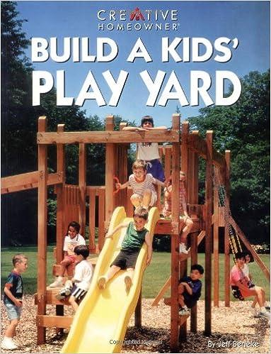 Build A Kids Play Yard Beneke Mr Jeff 9781580110013 Amazon Com Books