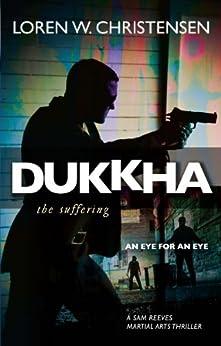 Dukkha: The Suffering (A Sam Reeves Martial Arts Thriller) by [Christensen, Loren W.]