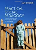 Practical Social Pedagogy : It's All about What You Do, Storø, Jan, 1447305388