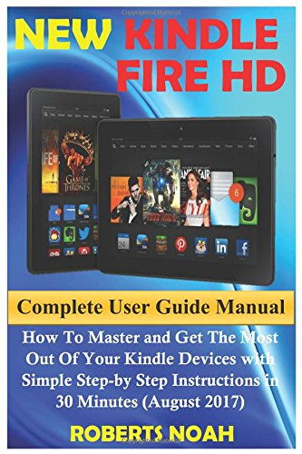Electronic Flash Instruction Manual - New Kindle Fire HD Complete User Guide Manual: How To Master and Get The Most Out Of Your Kindle Devices with Simple Step-by Step Instructions in 30 Minutes (August 2017)