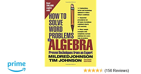 How to Solve Word Problems in Algebra, (Proven Techniques from an
