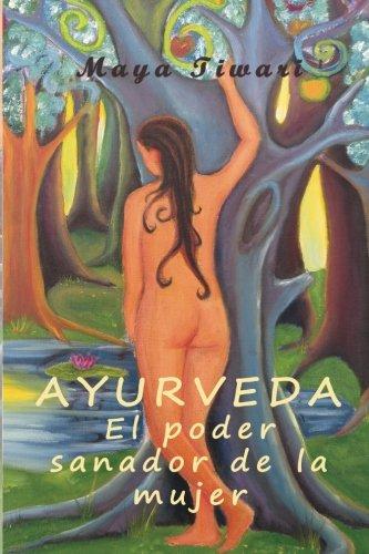 Ayurveda: El poder sanador de la mujer: A traves de la medicina interior (Spanish Edition)