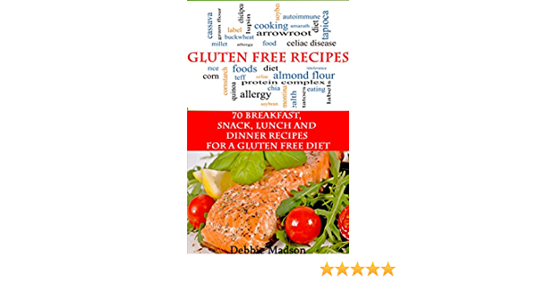 Gluten Free Recipes: 70 Breakfast, Snack, Lunch and Dinner Recipes for a Gluten Free Diet (Specialty Cooking Series Book 4)