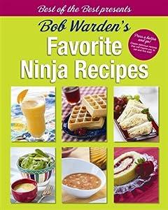 Best of the Best Presents Bob Warden's Favorite Ninja Recipes