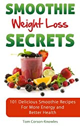 Smoothie Weight Loss Secrets: 101 Delicious Smoothie Recipes For More Energy and Better Health (101 Healthy Recipes) (English Edition)