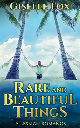 Rare and Beautiful Things (Best Friends Become Lesbian Lovers)