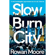 Slow Burn City: London in the Twenty-First Century