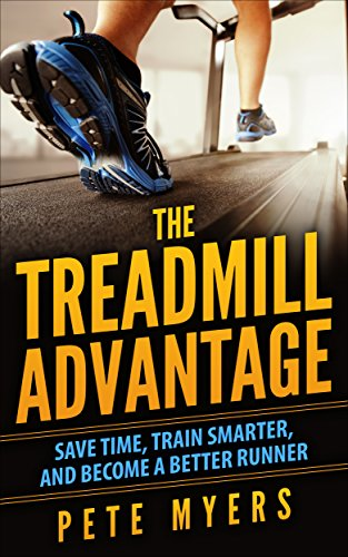 The Treadmill Advantage: Save Time, Train Smarter, and Become a Better Runner by [Myers, Pete]