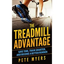 The Treadmill Advantage: Save Time, Train Smarter, and Become a Better Runner