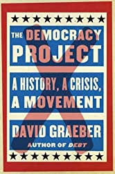 [(The Democracy Project: A History, a Crisis, a Movement )] [Author: David Graeber] [Sep-2013]
