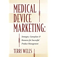 Medical Device Marketing: Strategies, Gameplans & Resources for Successful Product Management