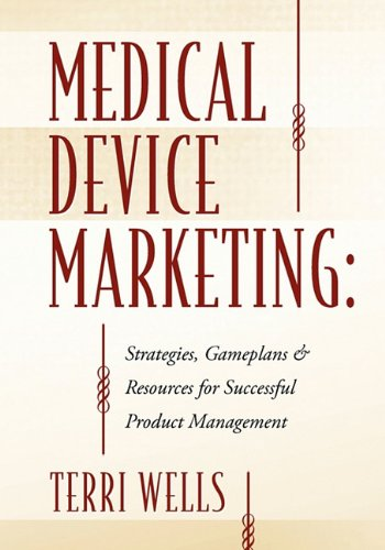 Medical Device Marketing: Strategies, Gameplans & Resources for Successful Product Management pdf