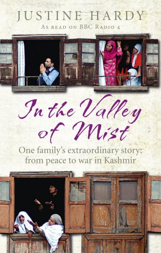 In the Valley of Mist: Kashmir's Long War - One Family's Extraordinary Story