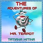 The Adventures of Mr. Teapot | Tatiana Mitina