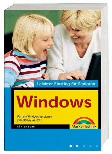 Windows - Leichter Einstieg für Senioren Für alle Windows-Versionen (Win 95 bis Win XP)