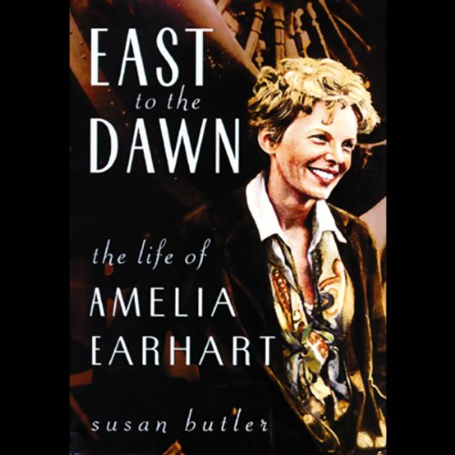 East to the Dawn: The Life of Amelia Earhart by Blackstone Audio, Inc.