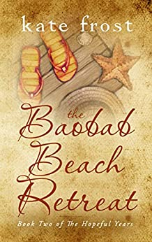 The Baobab Beach Retreat: The Hopeful Years Book 2 by [Frost, Kate]