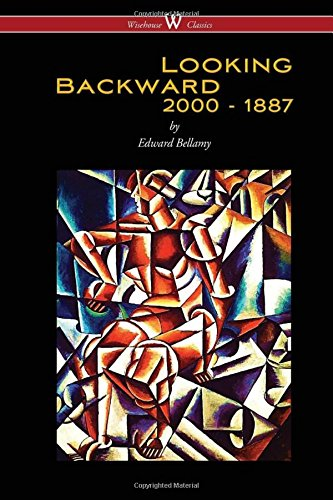 Looking Backward: 2000 to 1887 (Wisehouse Classics Edition)