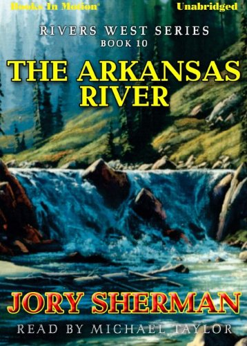 The Arkansas River by Jory Sherman (Rivers West Series, Book 10) from Books In Motion.com pdf epub