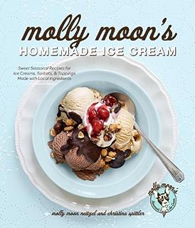 Molly Moons Homemade Ice Cream: Sweet Seasonal Recipes for Ice Creams, Sorbets, and