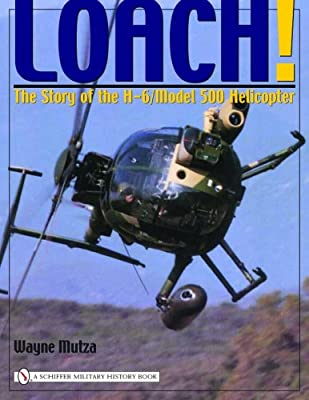 Loach!: The Story of the H-6/Model 500 Helicopter (Schiffer Military History Book) by Schiffer Publishing, Ltd.