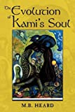 The Evolution of Kami's Soul, M. B. Heard, 1438940025
