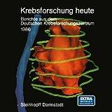 Krebsforschung Heute : Berichte Aus Dem Deutschen Krebsforschungszentrum, Deutsches Krebsforschungszentrum Heidelberg, Deutsches Krebsforschungszentrum, 3798506930