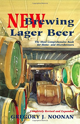 New Brewing Lager Beer: The Most Comprehensive Book for Home and Microbrewers by Gregory J. Noonan