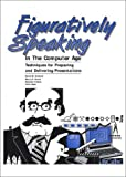 Figuratively Speaking in the Computer Age : Techniques for Preparing and Delivering Presentations, Orchard, David M. and Perow, Barry D., 0891818227