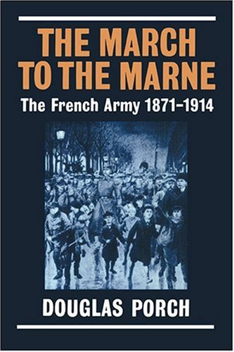 The March to the Marne: The French Army 1871-1914