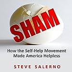 Sham: How the Self-Help Movement Made America Helpless | Steve Salerno