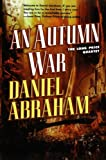 An Autumn War, Daniel Abraham, 0765337002