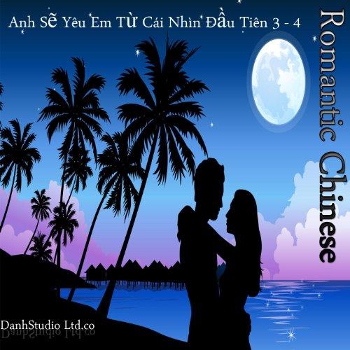 Cam 4 U (Romantic Chinese - Anh S? Yêu Em T? Cái Nhìn ??u Tiên - 3 - 4)