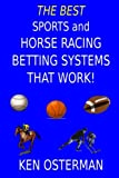 This book contains the best sports and horse racing betting systems from Ken Osterman previously published in two separate books: Sports and Horse Racing Betting Systems That Work! and More Sports and Horse Racing Betting Systems That Work!. These ar...