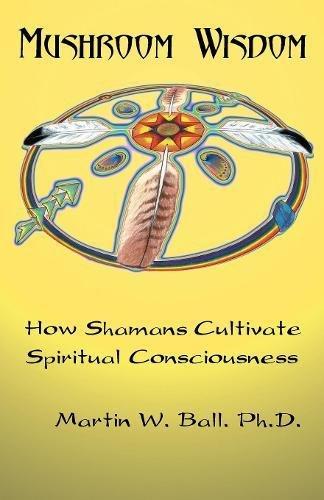 Mushroom Ball (Mushroom Wisdom: How Shamans Cultivate Spiritual Consciousness)