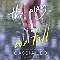 The Way We Fall: The Story of Us, Volume 1 Audiobook by Cassia Leo Narrated by Lee Samuels, Erin Mallon