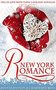 New York Romance: Fall in love with these two heart warming holiday novellas by [Dannon, Joanne, Ross, Charmaine]
